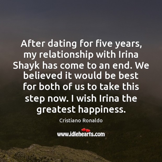 After dating for five years, my relationship with Irina Shayk has come Cristiano Ronaldo Picture Quote