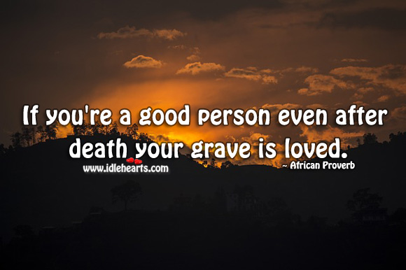 Image, If you're a good person even after death your grave is loved.