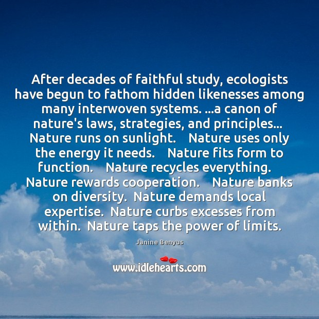 After decades of faithful study, ecologists have begun to fathom hidden likenesses Janine Benyus Picture Quote