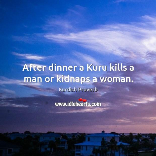 After dinner a kuru kills a man or kidnaps a woman. Kurdish Proverbs Image