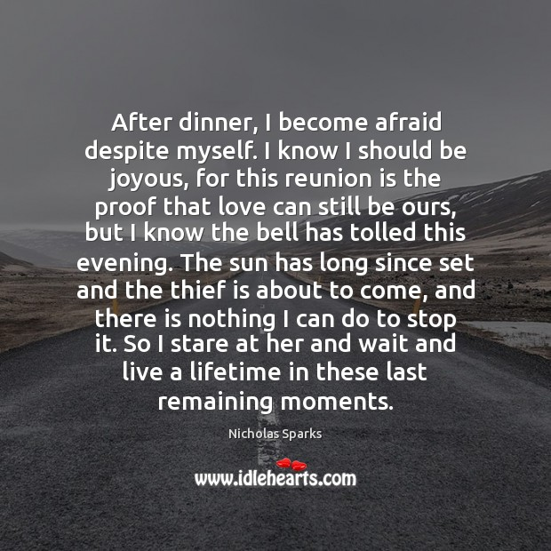 After dinner, I become afraid despite myself. I know I should be Reunion Quotes Image
