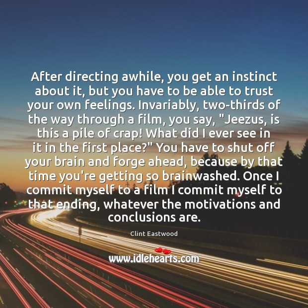 After directing awhile, you get an instinct about it, but you have Clint Eastwood Picture Quote