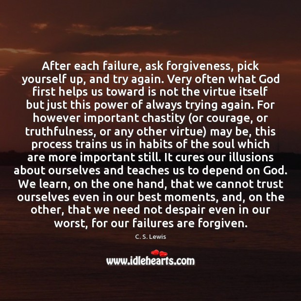 After each failure, ask forgiveness, pick yourself up, and try again. Very Try Again Quotes Image