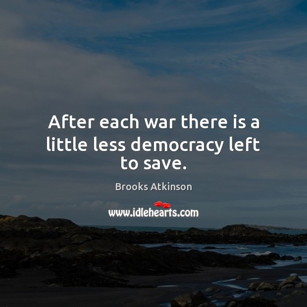 Image, After each war there is a little less democracy left to save.