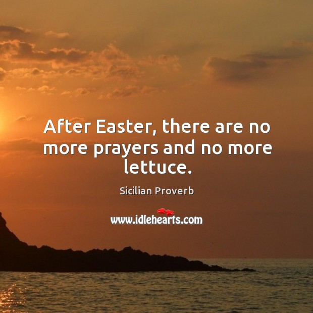 Image, After easter, there are no more prayers and no more lettuce.
