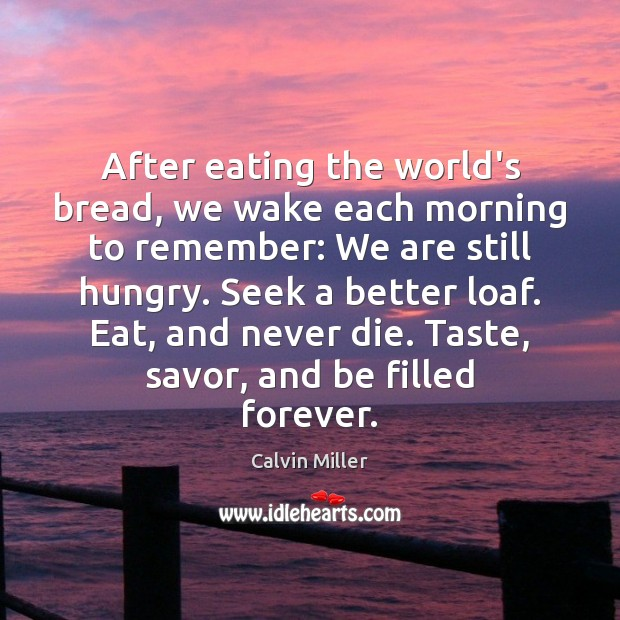 Image, After eating the world's bread, we wake each morning to remember: We