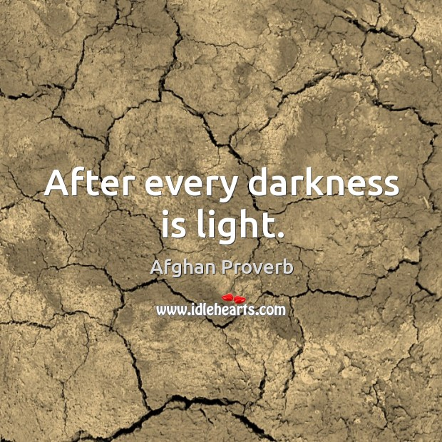 After every darkness is light. Afghan Proverbs Image