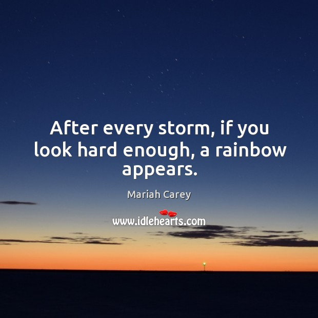 After every storm, if you look hard enough, a rainbow appears. Image