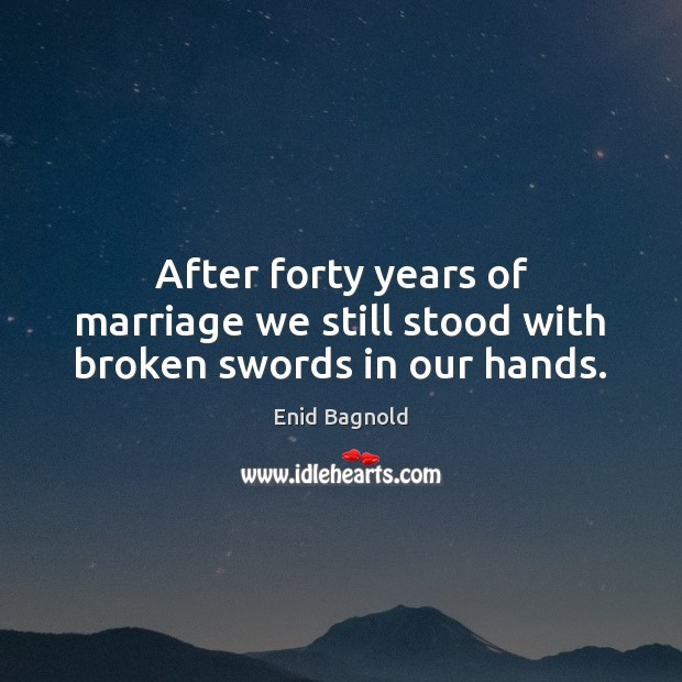 After forty years of marriage we still stood with broken swords in our hands. Image
