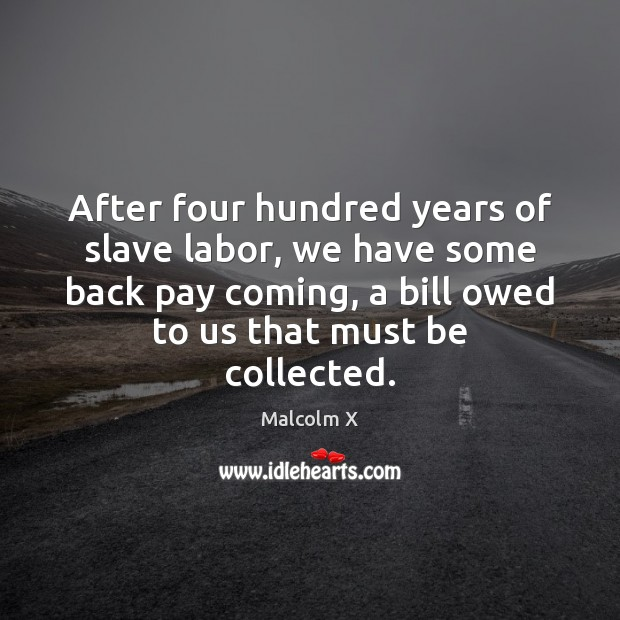 Image, After four hundred years of slave labor, we have some back pay