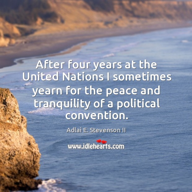After four years at the united nations I sometimes yearn for the peace and tranquility of a political convention. Image