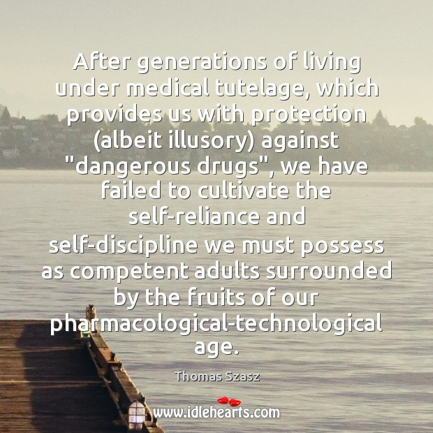 After generations of living under medical tutelage, which provides us with protection ( Image