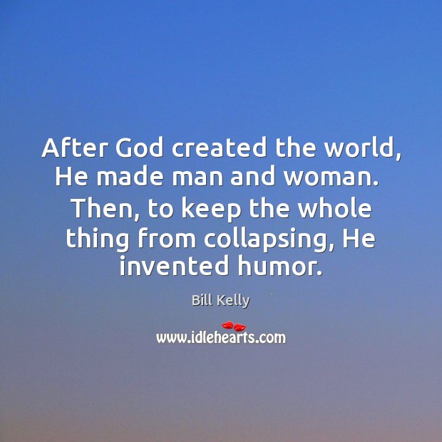 Image, After God created the world, He made man and woman.  Then, to