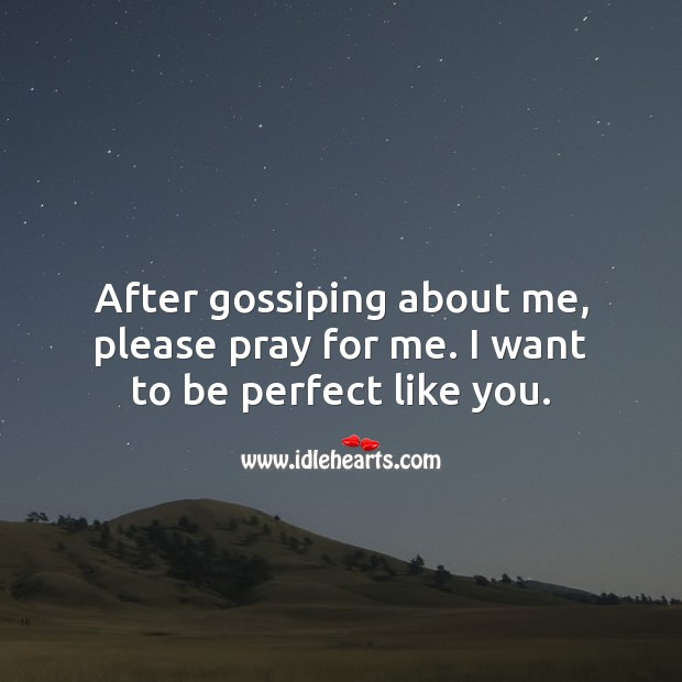 Image, After gossiping about me, please pray for me. I want to be perfect like you.