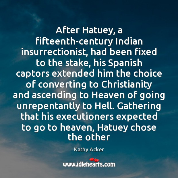 Image, After Hatuey, a fifteenth-century Indian insurrectionist, had been fixed to the stake,