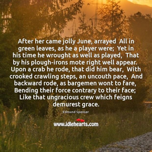 After her came jolly June, arrayed  All in green leaves, as he Edmund Spenser Picture Quote