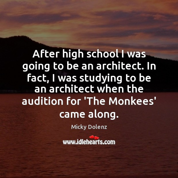 Image, After high school I was going to be an architect. In fact,