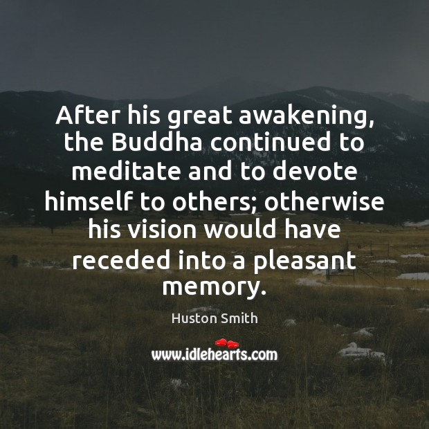 After his great awakening, the Buddha continued to meditate and to devote Awakening Quotes Image