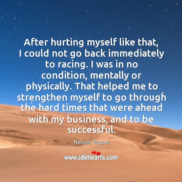 After hurting myself like that, I could not go back immediately to racing. Image