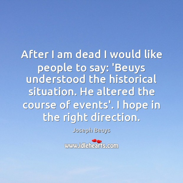 After I am dead I would like people to say: 'Beuys understood Joseph Beuys Picture Quote