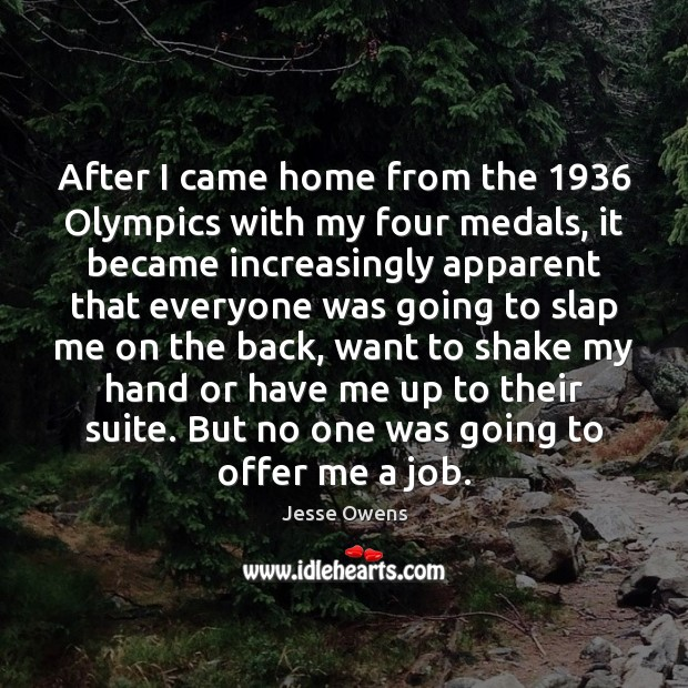 Image, After I came home from the 1936 Olympics with my four medals, it