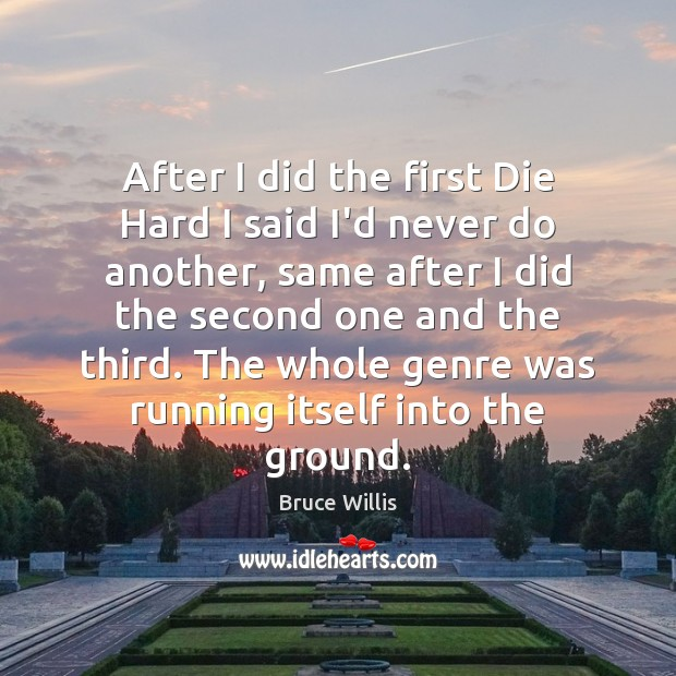 After I did the first Die Hard I said I'd never do Bruce Willis Picture Quote