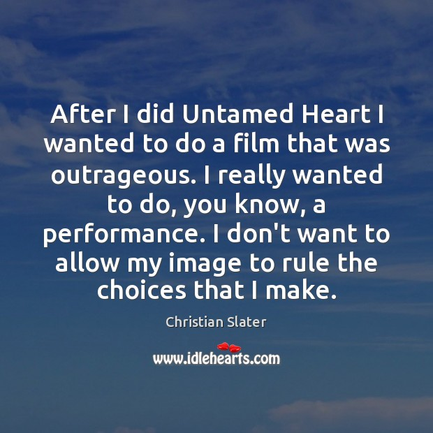 After I did Untamed Heart I wanted to do a film that Image