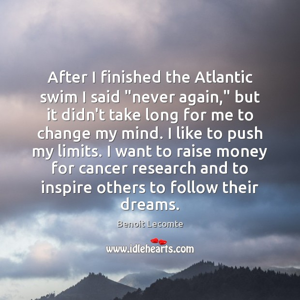 "Image, After I finished the Atlantic swim I said ""never again,"" but it"