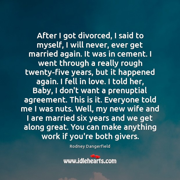 After I got divorced, I said to myself, I will never, ever Rodney Dangerfield Picture Quote
