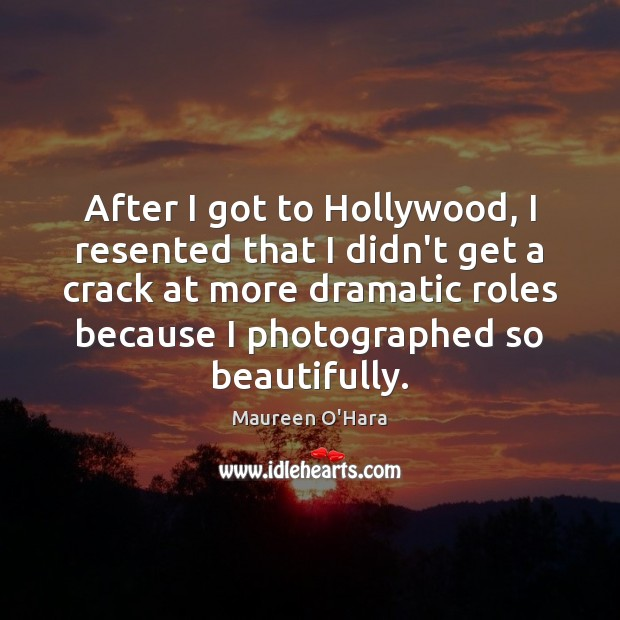 After I got to Hollywood, I resented that I didn't get a Image