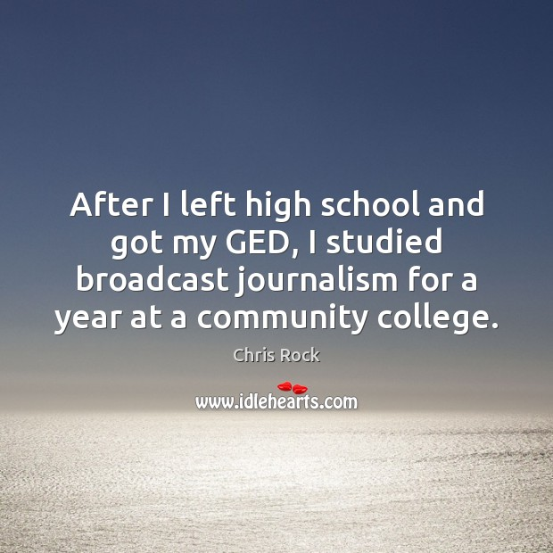After I left high school and got my GED, I studied broadcast Image