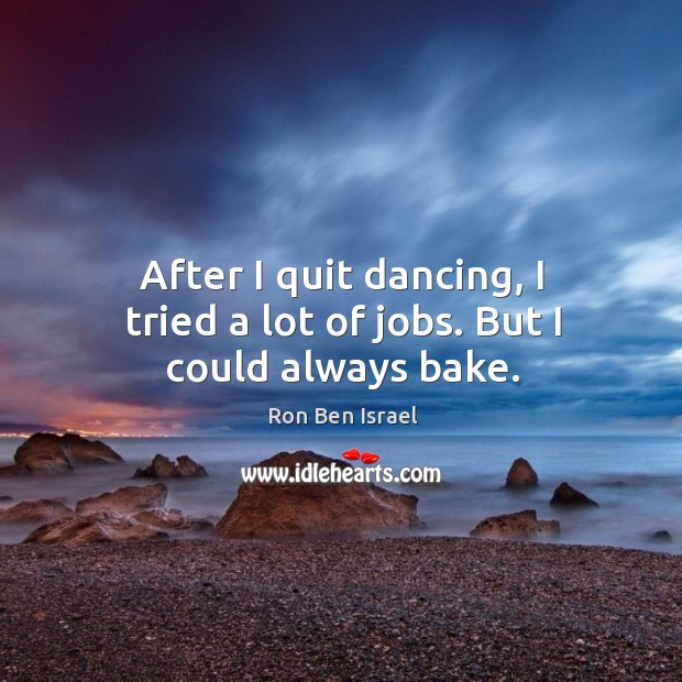 After I quit dancing, I tried a lot of jobs. But I could always bake. Image