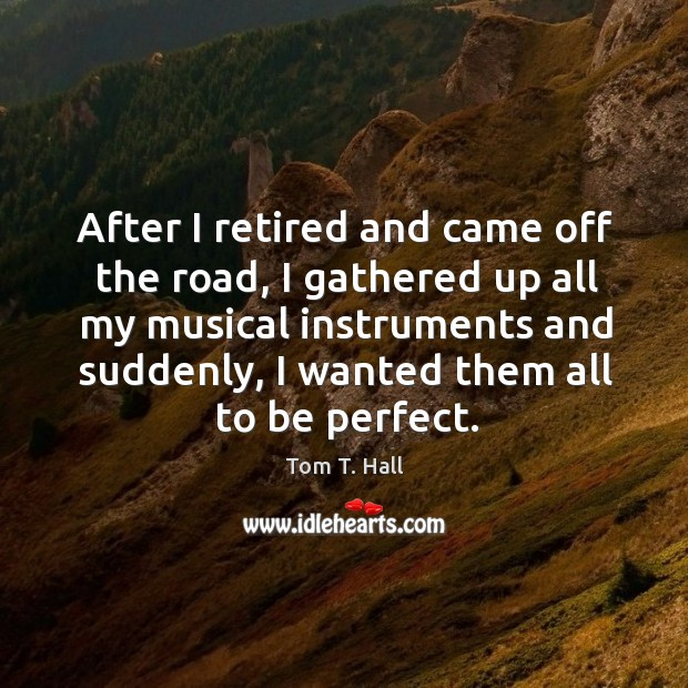 After I retired and came off the road, I gathered up all my musical instruments and Image