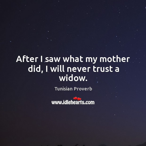 After I saw what my mother did, I will never trust a widow. Tunisian Proverbs Image