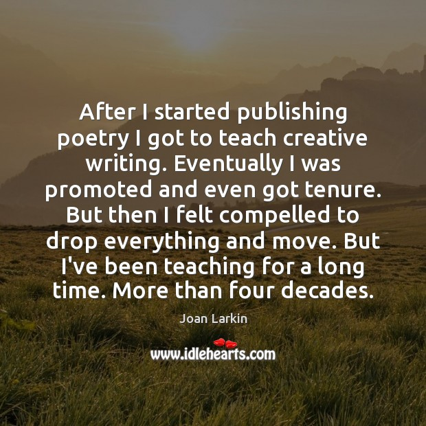 After I started publishing poetry I got to teach creative writing. Eventually Image