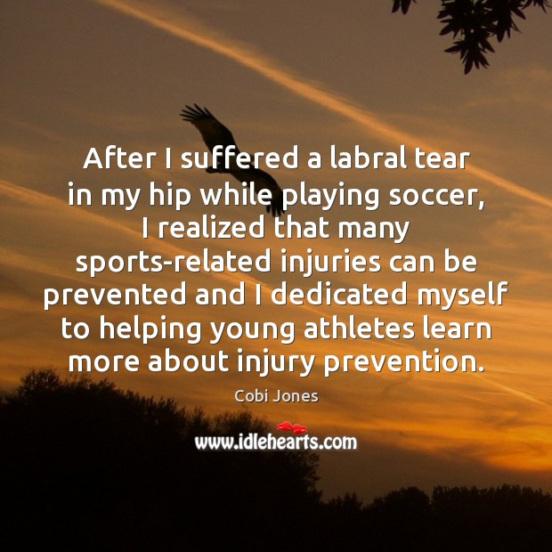 After I suffered a labral tear in my hip while playing soccer, Cobi Jones Picture Quote