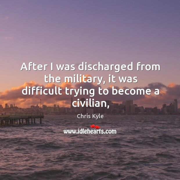 Image, After I was discharged from the military, it was difficult trying to become a civilian,