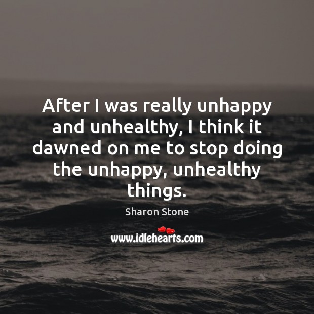 After I was really unhappy and unhealthy, I think it dawned on Image