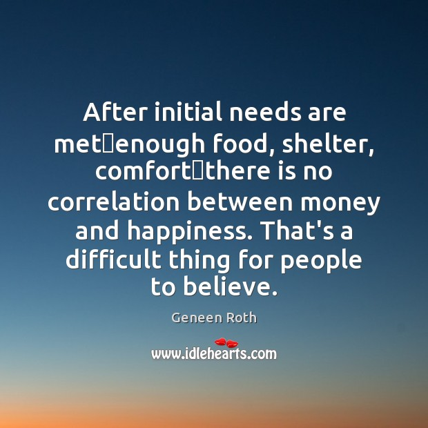After initial needs are met—enough food, shelter, comfort—there is no Image