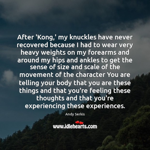 After 'Kong,' my knuckles have never recovered because I had to Andy Serkis Picture Quote