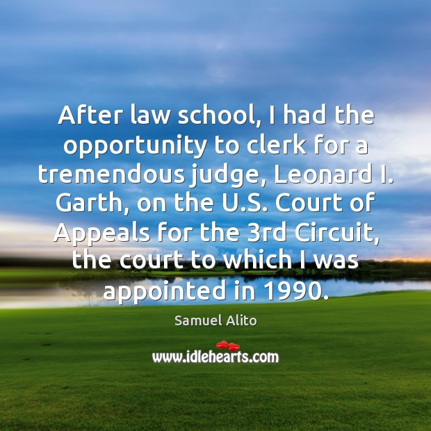 After law school, I had the opportunity to clerk for a tremendous Image