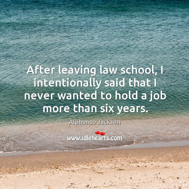 Image, After leaving law school, I intentionally said that I never wanted to hold a job more than six years.
