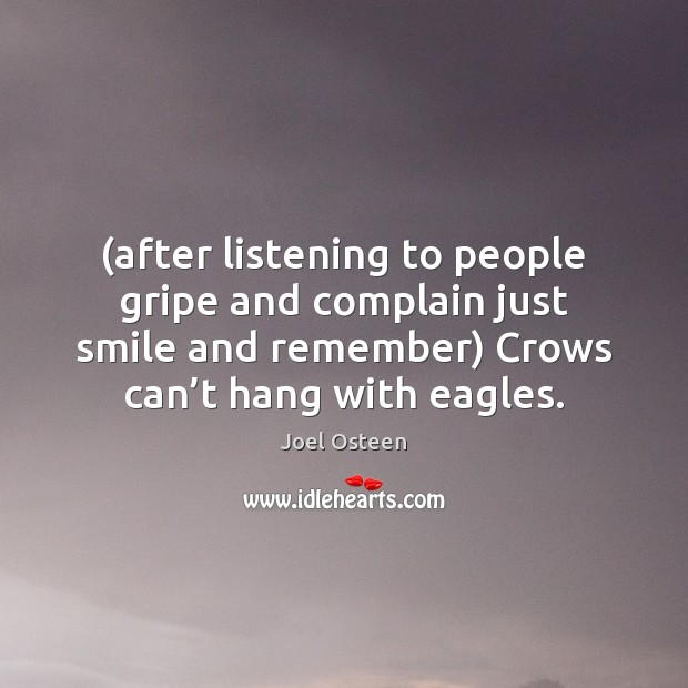 (after listening to people gripe and complain just smile and remember) Crows Joel Osteen Picture Quote
