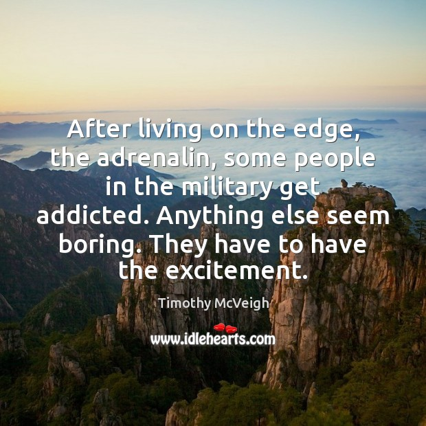 Image, After living on the edge, the adrenalin, some people in the military