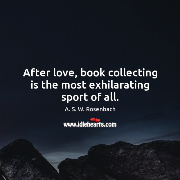 Image, After love, book collecting is the most exhilarating sport of all.