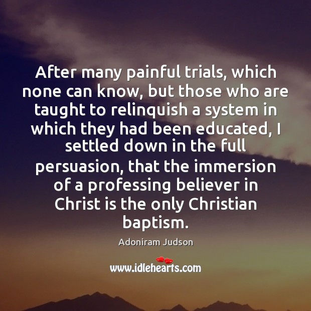 Image, After many painful trials, which none can know, but those who are