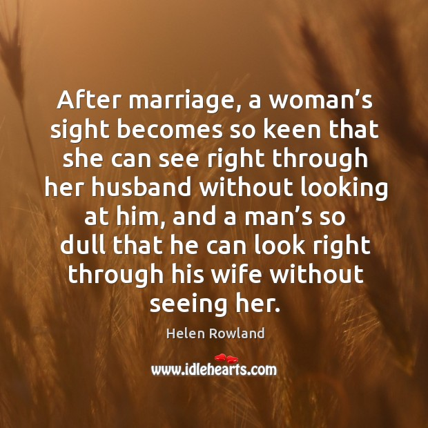 After marriage, a woman's sight becomes so keen that she can see right through her husband without looking at him Image