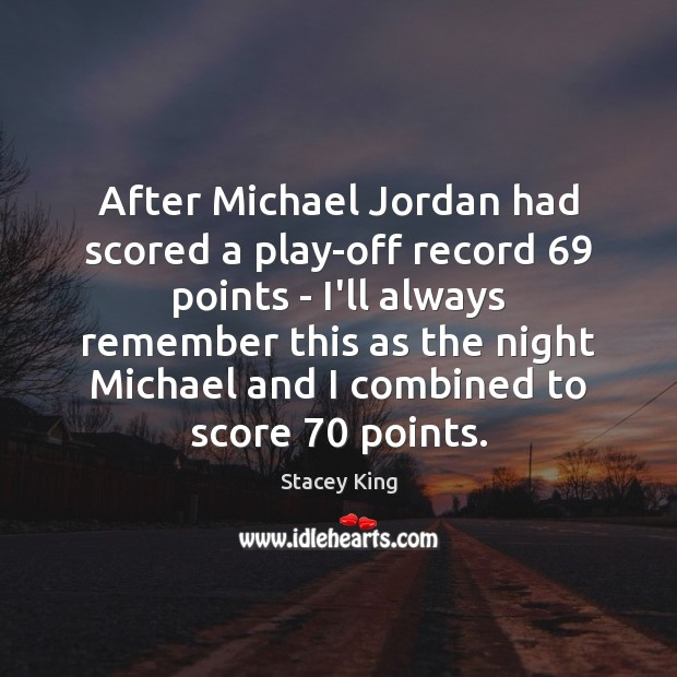 After Michael Jordan had scored a play-off record 69 points – I'll always Image