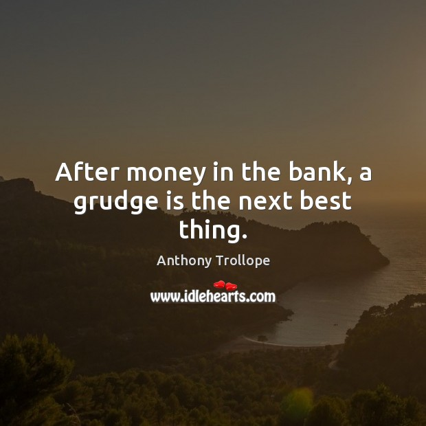After money in the bank, a grudge is the next best thing. Grudge Quotes Image