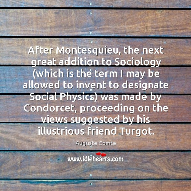 After Montesquieu, the next great addition to Sociology (which is the term Image